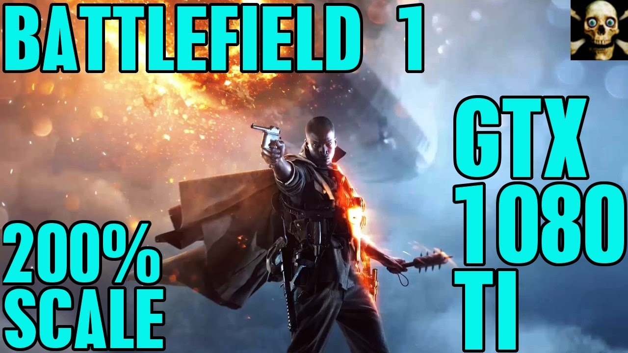 BATTLEFIELD 1 | GTX 1080 TI | 200% SCALE FPS PERFORMANCE ULTRA!! | 1080P