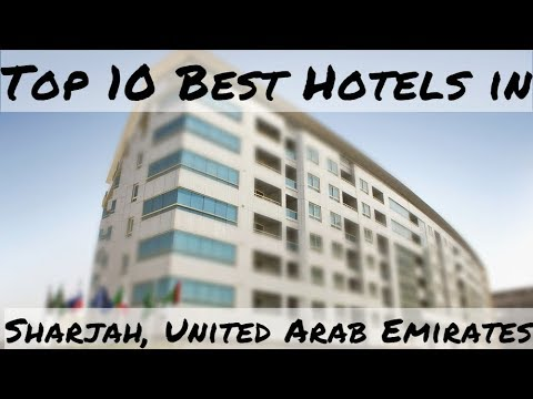 Top 10 Best Hotels in Sharjah, United Arab Emirates