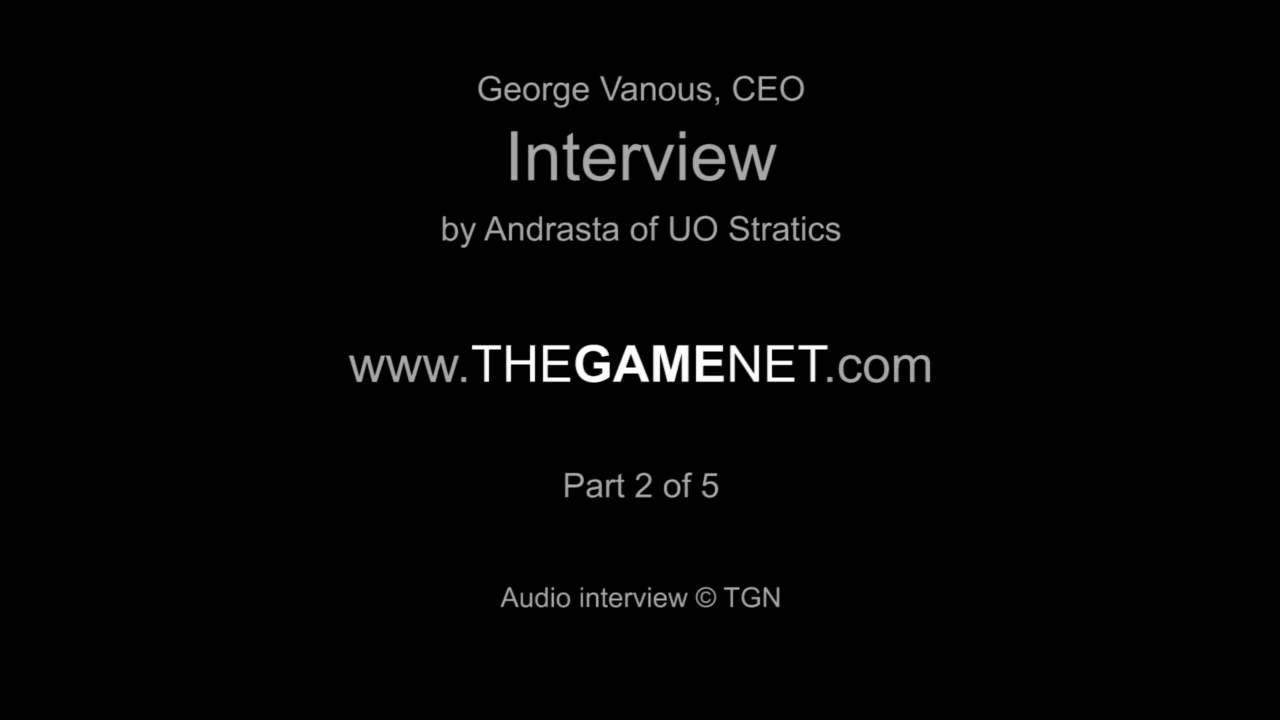 George Vanous Interview By Andrasta Of UO Stratics Part 2