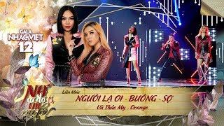 LK Người Lạ Ơi, Buông, Sợ - Vũ Thảo My, Orange | Gala Nhạc Việt 12 (Official)