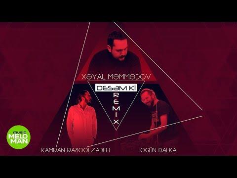 Xəyal Məmmədov & Kamran Rasoolzadeh - Desəm ki Ogün Dalka Remix
