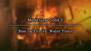 The Man on Fire vs Water Pistol - Metal Gear Solid V: The Phantom Pain