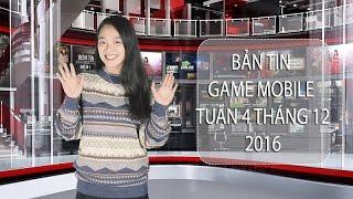 Bản tin Game Mobile tuần 4 tháng 12/2016