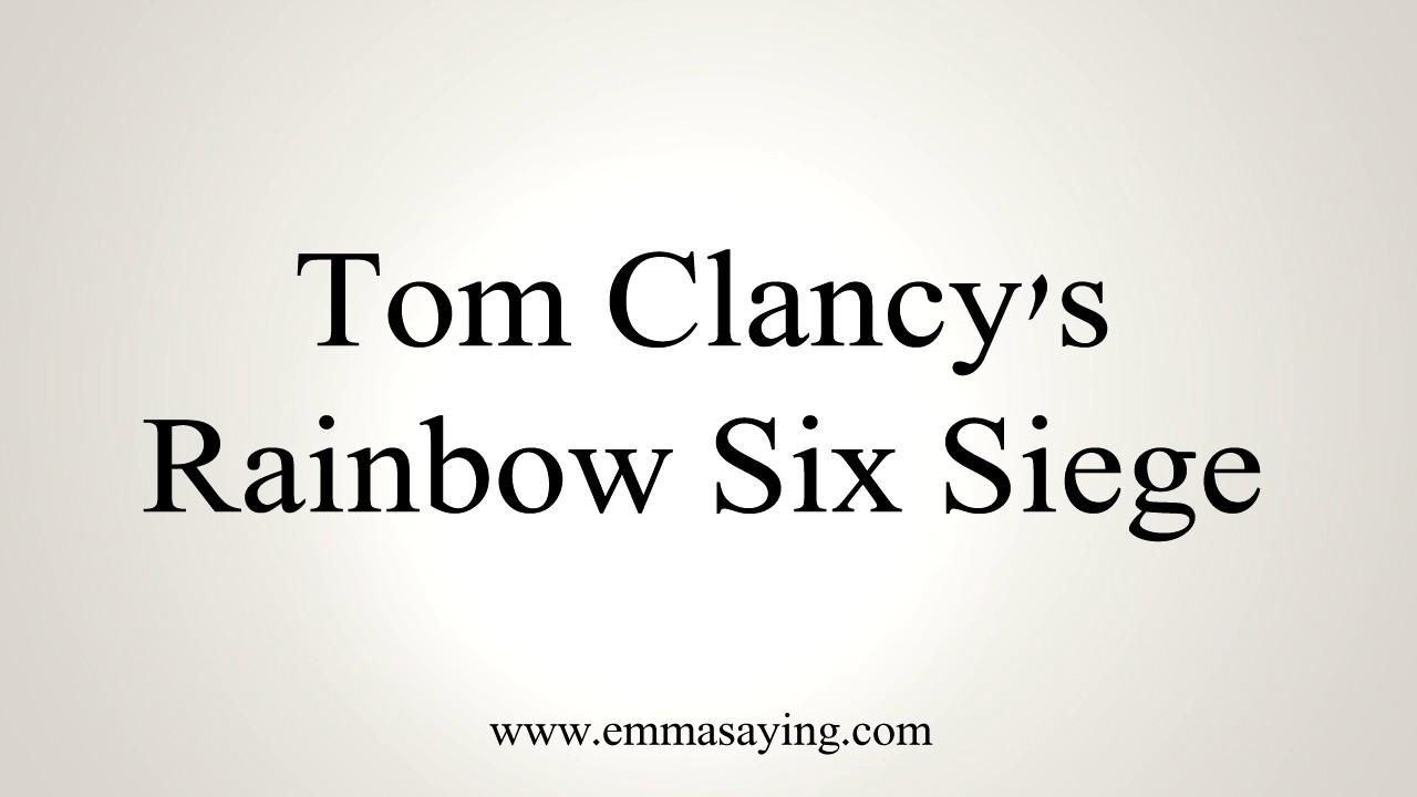 How To Pronounce Tom Clancys Rainbow Six Siege Youtube