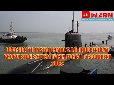 Analysis : Decision to install NMRL's Air Independent Propulsion System taken for all 6 Scorpene Sub