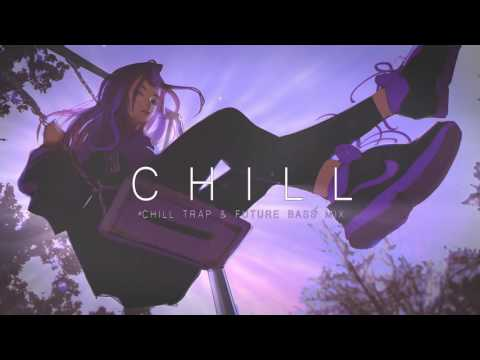 A Chill Mix | Chill Trap & Future Bass