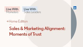 Sales & Marketing Alignment: Moments of Trust