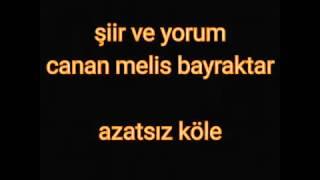 AZATSIZ KÖLE Şiir & Yorum Canan MeLis Bayraktar