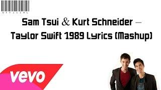 Sam Tsui & Kurt Schneider – Taylor Swift 1989 MashUp (Official Lyrics Video)
