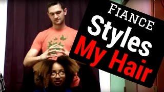 Fiance / Boyfriend Styles Natural Hair