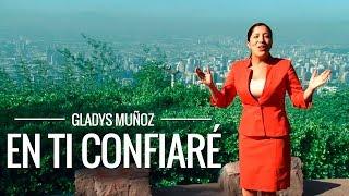 En Ti confiaré | Gladys Muñoz | Videoclip Oficial [HD]