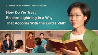 "Gospel Movie Extract 1 From ""Stay Out of My Business"": How Do We Treat Eastern Lightning in a Way That Accords With the Lord's Will?"