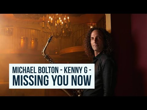Michael Bolton - Kenny G - Missing You Now