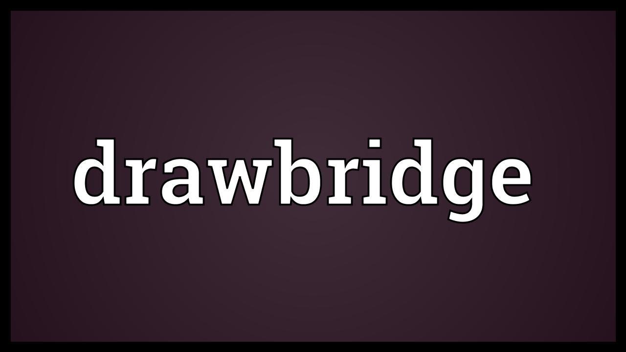 Drawbridge Meaning Youtube
