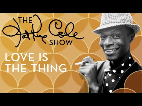 """Nat King Cole - """"Love Is The Thing"""""""