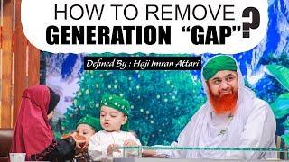 "How To Remove ""GENERATION GAP"" From Our Society? | Haji Imran Attari | Islamic Scholar"