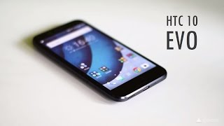 HTC 10 Evo hands on review [COMPLETE]