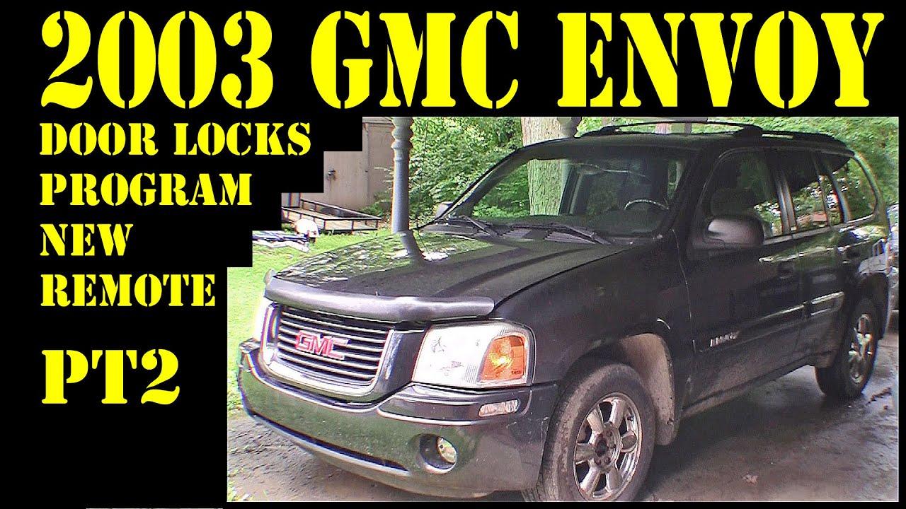 2003 Gmc Envoy Pt2 Program New Door Lock Remote Auto Repair Diy Trailblazer Raineer 4 2l 4x4 Suv