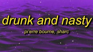 Pi'erre Bourne - Drunk And Nasty (Lyrics) ft. Sharc   wanna get drunk and nasty