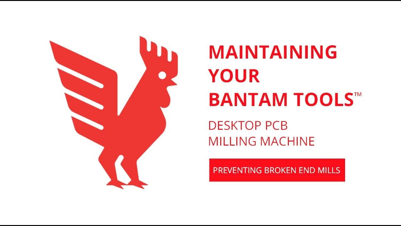 Maintaining Your Bantam Tools Desktop PCB Milling Machine: Preventing  Broken End Mills