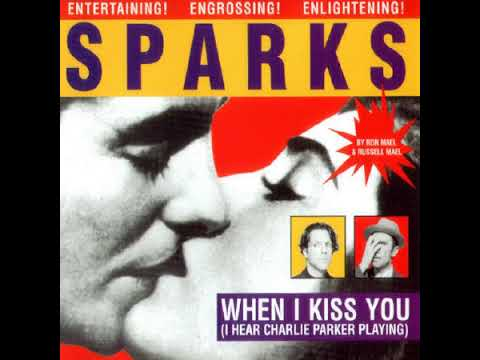 Sparks - When I Kiss You (I Hear Charlie Parker Playing) (Bernard Butlers Edit)