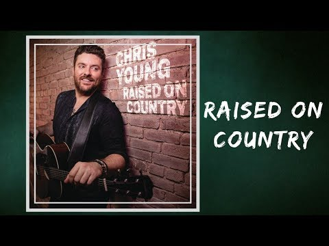 Chris Young - Raised on Country (Lyrics) Mp3