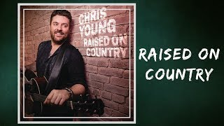 Chris Young - Raised on Country (Lyrics) Video
