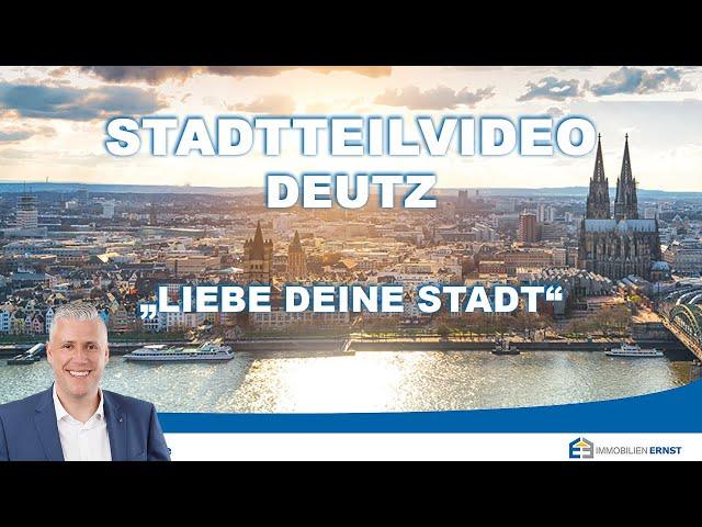 Kölner Osten - Stadtteil Deutz - Ihr Immobilienmakler für Köln - Deutz - Immobilien Ernst