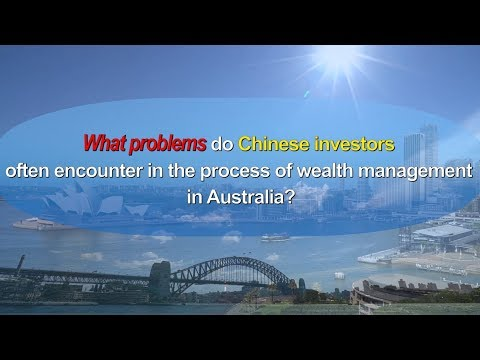 A video for Chinese Investors: how to succeed the wealth management in Australia?