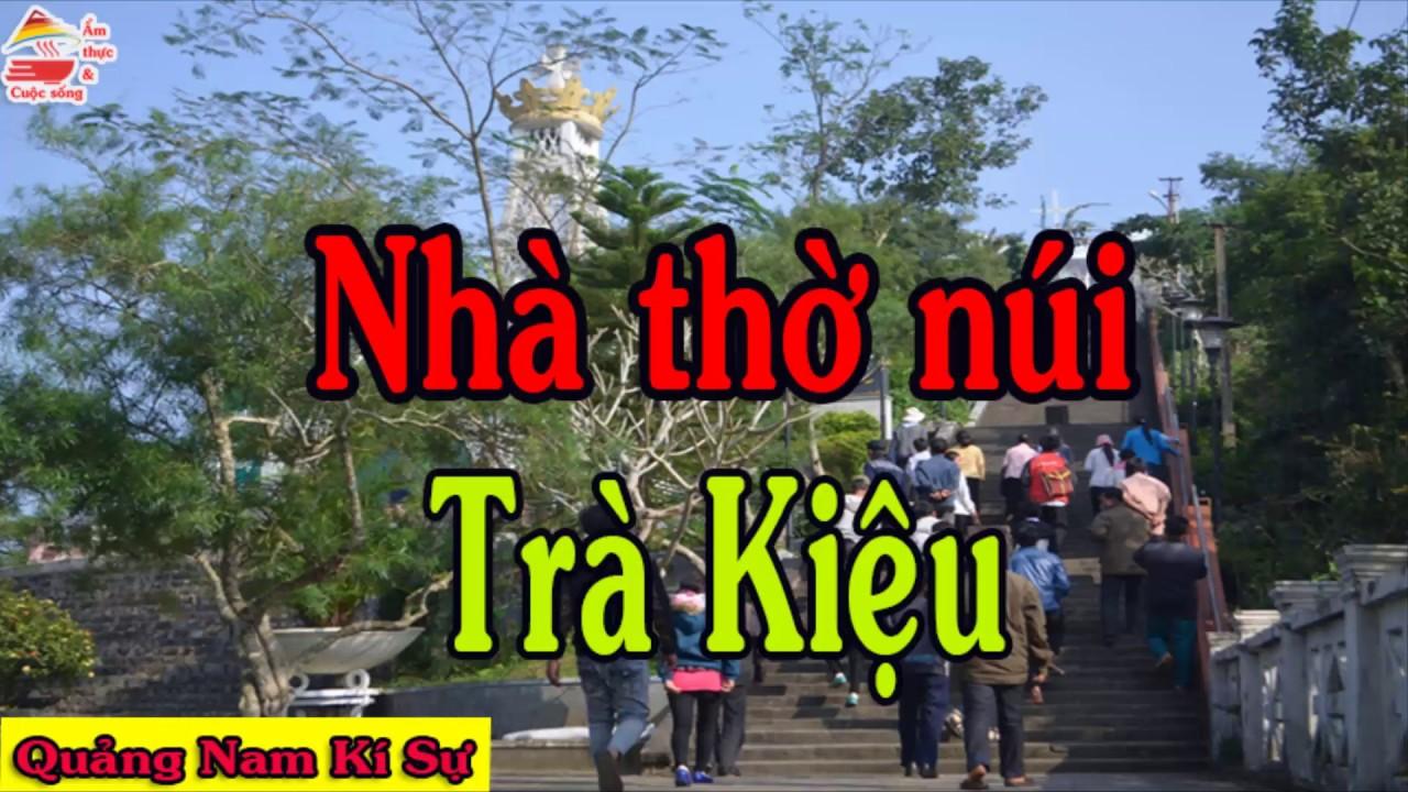 Khám phá Nhà thờ núi Trà Kiệu | Quảng Nam du kí | Ẩm thực & Cuộc sống
