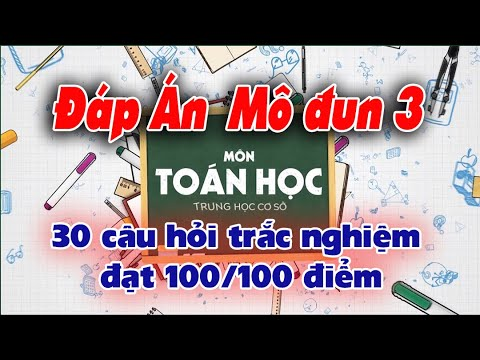 Đáp án 30 câu hỏi trắc nghiệm Modun 3 Môn TOÁN THCS dễ hiểu đạt 100/100 điểm