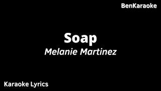 Melanie Martinez - Soap (Karaoke Lyrics)
