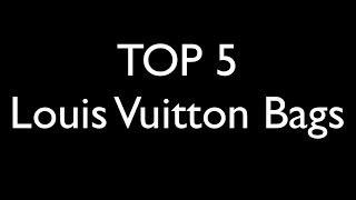 TOP 5 Louis Vuitton Bags