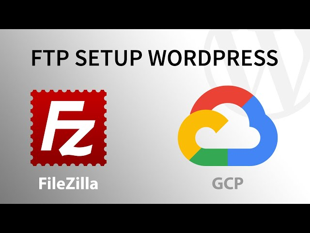 Set Up FTP to Have Full Control over WordPress on Google Cloud | WordPress Tutorial