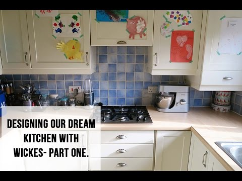Designing our Dream Kitchen with Wickes- Part 1. *