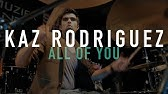 """Kaz Rodriguez - """"All Of You"""" Shed Sessions March Event"""