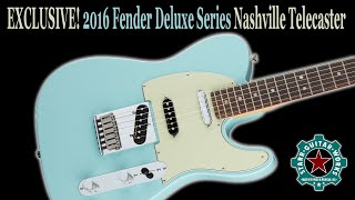 EXCLUSIVE! New 2016 Fender Deluxe Nashville Telecaster Unboxing & Demo!