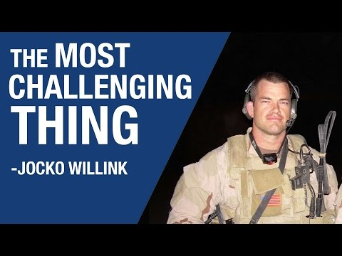 The Most Challenging Thing :: JOCKO WILLINK