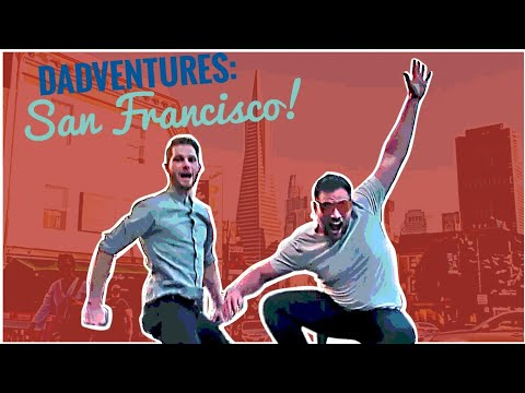DADVENTURES: SAN FRANCISCO EDITION | Dads Not Daddies