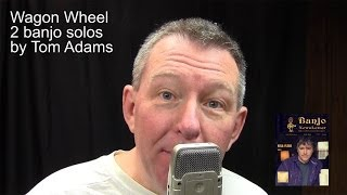 Wagon Wheel Banjo Solos By Tom Adams @ Banjonews.com