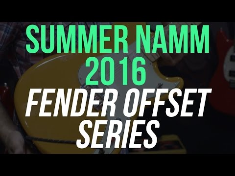 Summer NAMM 2016 - Fender Offset Series Guitars