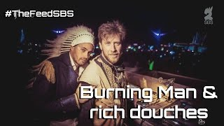 Burning Man & rich douches - The Feed