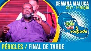 Final de Tarde - Péricles (Semana Maluca FM O Dia 2017)