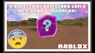 What's happening with the METEOR JAILBREAK?! (ROBLOX)