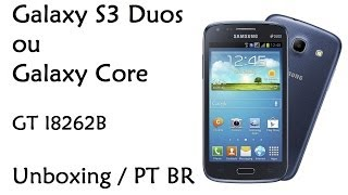 Galaxy S3 Duos / Galaxy Core / GT I8262B / Unboxing / PT BR