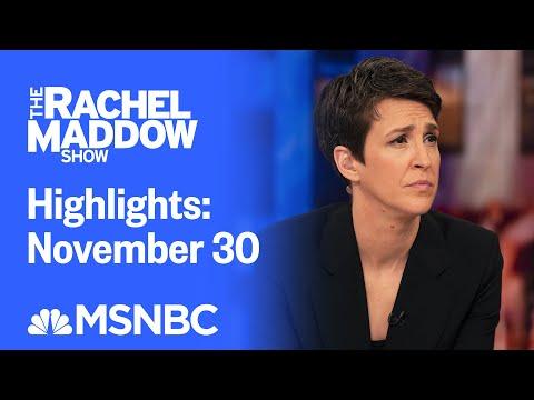 Watch Rachel Maddow Highlights: November 30 | MSNBC