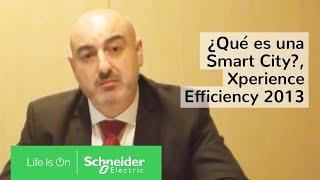 ¿Qué es una Smart City? Conoce más en el evento Xperience Efficiency 2013 de Schneider Electric