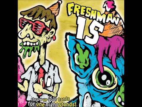 Freshman 15 - Throw Up Your Hands For One Night Stands! (Full Album 2009)