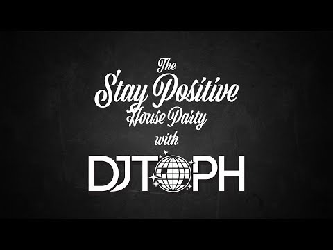 The 24 Hour Stay Positive House Party with DJ Toph