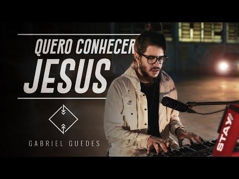 Quero Conhecer Jesus | Gabriel Guedes